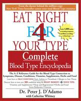 Eat Right for Your Type Comple: The A-Z Reference Guide for the Blood Type Connection to Symptoms, Disease, Conditions, Vitamins, Supplements, Herbs and Food (Paperback)