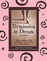 Permission to Dream Journal: Write, Collage, and Play Your Way to Living the Life of Your Dreams (Paperback)