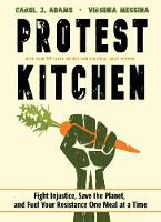 Protest Kitchen: Fight Injustice, Save the Planet, and Fuel Your Resistance One Meal at a Time - with Over 50 Vegan Recipes and Practical Daily Actions (Hardback)