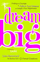 Dream Big: Finding the Courage to Follow Your Dreams and Laugh at Your Nightmares (Paperback)