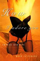 How I Adore You: Erotic Stories (Paperback)