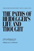 The Paths Of Heidegger's Life And Thought (Hardback)