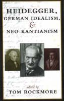 Heidegger, German Idealism, And Neo-Kantianism (Hardback)