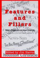 Features and Fillers: Texas Journalists on Texas Folklore - Texas Folklore Society Publications (Hardback)