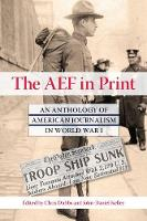 The AEF in Print: An Anthology of American Journalism in World War I (Hardback)