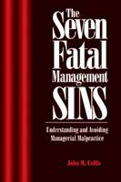 The Seven Fatal Management Sins Understanding and Avoiding Managerial Malpractice (Paperback)