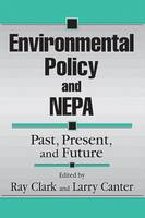 Environmental Policy and NEPA: Past, Present, and Future (Hardback)