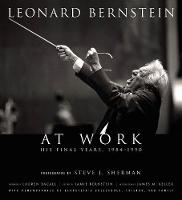 Leonard Bernstein at Work: The Final Years, 1984-1990 (Hardback)
