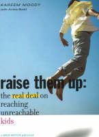 Raise Them Up: The Real Deal on Reaching Unreachable Kids (Paperback)