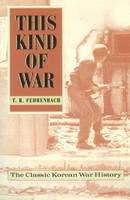This Kind of War: The Classic Korean War History - Fiftieth Anniversary Edition (Paperback)