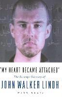 My Heart Became Attached: The Strange Journey of John Walker Lindh (Paperback)
