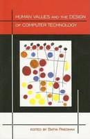 Human Values and the Design of Computer Technology - Center for the Study of Language and Information Publication Lecture Notes No. 72 (Paperback)