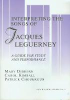 Interpreting the Songs of Jacques Leguerney: A Guide for Study and Performance - Vox Musicae v. 3 (Paperback)
