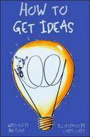How to Get Ideas: Nothing is More Difficult Than Coming Up with That Original Idea (Book)