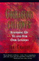 The Courageous Follower: Standing Up to and for Our Leaders (Book)
