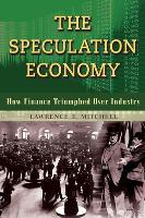The Speculation Economy. How Finance Triumphed Over Industry (Hardback)