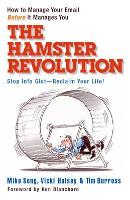 The Hamster Revolution. How to Manage Your Email Before It Manages You. Stop Info Glut -- Reclaim Your Life