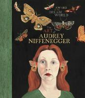 Awake In The Dream World: The Art of Audrey Niffenegger (Hardback)