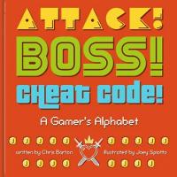 Attack! Boss! Cheat Code!: A Gamer's Alphabet (Hardback)