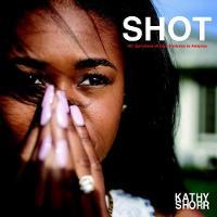 Shot: 101 Survivors of Gun Violence in America (Hardback)