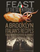 Feast Of The Seven Fishes: A Brooklyn-Italian's Recipes Celebrating Food and Family (Hardback)