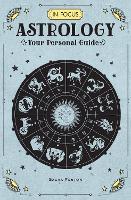 In Focus Astrology: Volume 1: Your Personal Guide - In Focus (Hardback)
