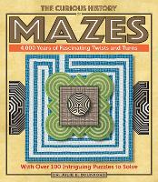 The Curious History of Mazes: Volume 3: 4,000 Years of Fascinating Twists and Turns with Over 100 Intriguing Puzzles to Solve - Puzzlecraft (Paperback)