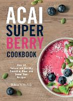 Acai Super Berry Cookbook: Over 50 Natural and Healthy Smoothie, Bowl, and Sweet Treat Recipes (Paperback)