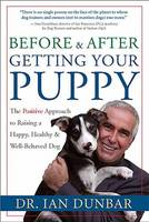 Before and after Getting Your Puppy: The Positive Approach to Raising a Happy, Healthy, and Well-Behaved Dog (Hardback)