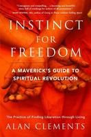 Instinct for Freedom: A Maverick's Guide to Spiritual Revolution (Paperback)