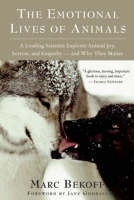The Emotional Lives of Animals: A Leading Scientist Explores Animal Joy, Sorrow, and Empathy ? and Why They Matter (Paperback)