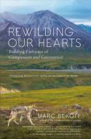 Rewilding Our Hearts: Building Pathways of Compassion and Coexistence (Paperback)