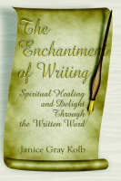 The Enchantment of Writing: Spiritual Healing and Delight Through the Written Word (Paperback)