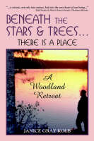 Beneath the Stars and Trees... There is a Place: There is a Place a Woodland Retreat (Paperback)