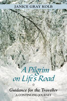 A Pilgrim on Life's Road: Guidance for the Traveller: a Continuing Journey (Paperback)