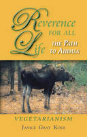 Reverence for All Life: The Path to Ahimsa: Vegetarianism (Paperback)