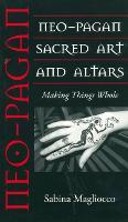 Neo-Pagan Sacred Art and Altars: Making Things Whole - Folk Art and Artists Series (Hardback)