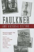 Faulkner and Material Culture - Faulkner and Yoknapatawpha Series (Hardback)