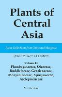 Plants of Central Asia - Plant Collection from China and Mongolia Vol. 13: Plumbaginaceae, Oleaceae, Buddlejaceae, Gentianaceae, Menyanthaceae, Apocynaceae, Asclepiadaceae (Hardback)
