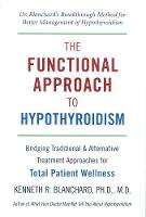 The Functional Approach To Hypothyroidism: Bridging Traditional and Alternative Treatment Approaches for Total Patient Wellness (Paperback)