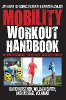 The Mobility Workout Handbook: Over 100 Sequences for Improved Performance, Reduced Injury, and Increased Flexibility (Paperback)