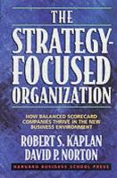 The Strategy-Focused Organization: How Balanced Scorecard Companies Thrive in the New Business Environment (Hardback)