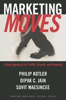 Marketing Moves: A New Approach to Profits, Growth, and Renewal (Hardback)