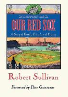 Our Red Sox: A Story of Family, Friends, and Fenway (Hardback)