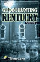 Ghosthunting Kentucky - America's Haunted Road Trip (Paperback)