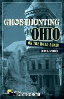Ghosthunting Ohio: On the Road Again - America's Haunted Road Trip (Paperback)