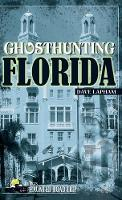 Ghosthunting Florida - America's Haunted Road Trip (Hardback)