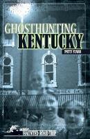 Ghosthunting Kentucky - America's Haunted Road Trip (Hardback)