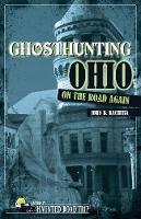 Ghosthunting Ohio: On the Road Again - America's Haunted Road Trip (Hardback)