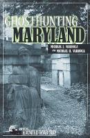 Ghosthunting Maryland - America's Haunted Road Trip (Hardback)